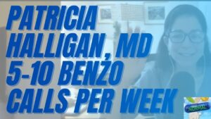 5-10 Benzo Calls Per Week: A Talk w/ Addiction Psychiatrist Patricia Halligan, MD